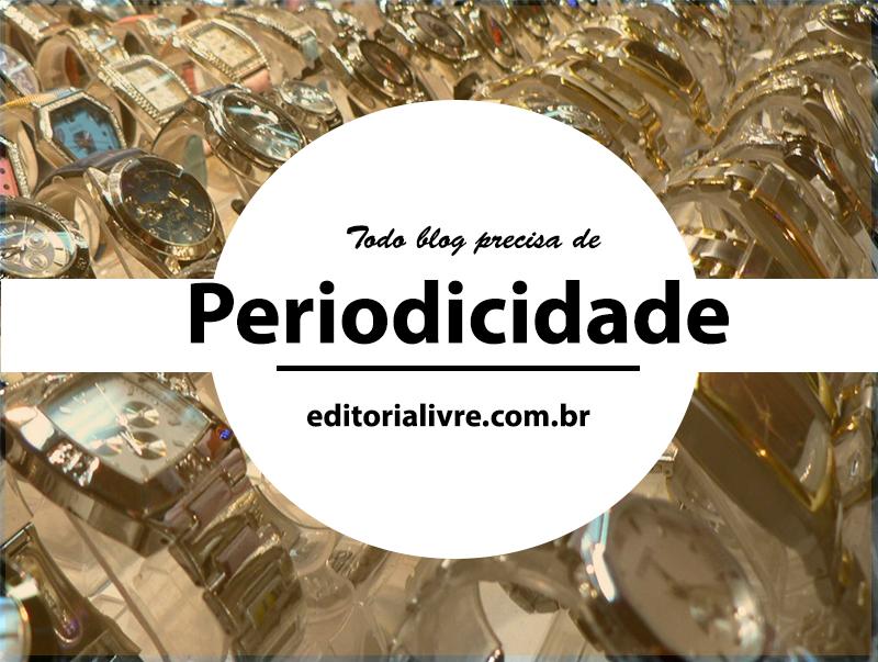 Todo blog precisa de Periodicidade
