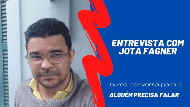Entrevista com Jota Fagner para o Alguém Precisa Falar